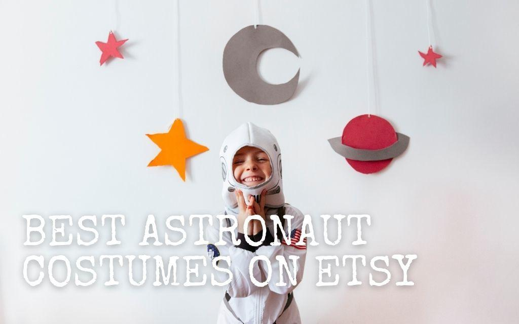 THESE ARE THE BEST DIY ASTRONAUT COSTUMES FOR KIDS AND ADULTS ON ETSY!