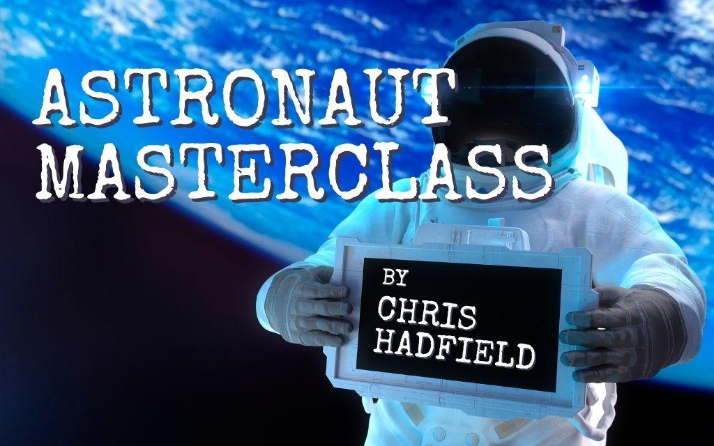 ASTRONAUT CHRIS HADFIELD MASTERCLASS REVIEW – WORTH IT?