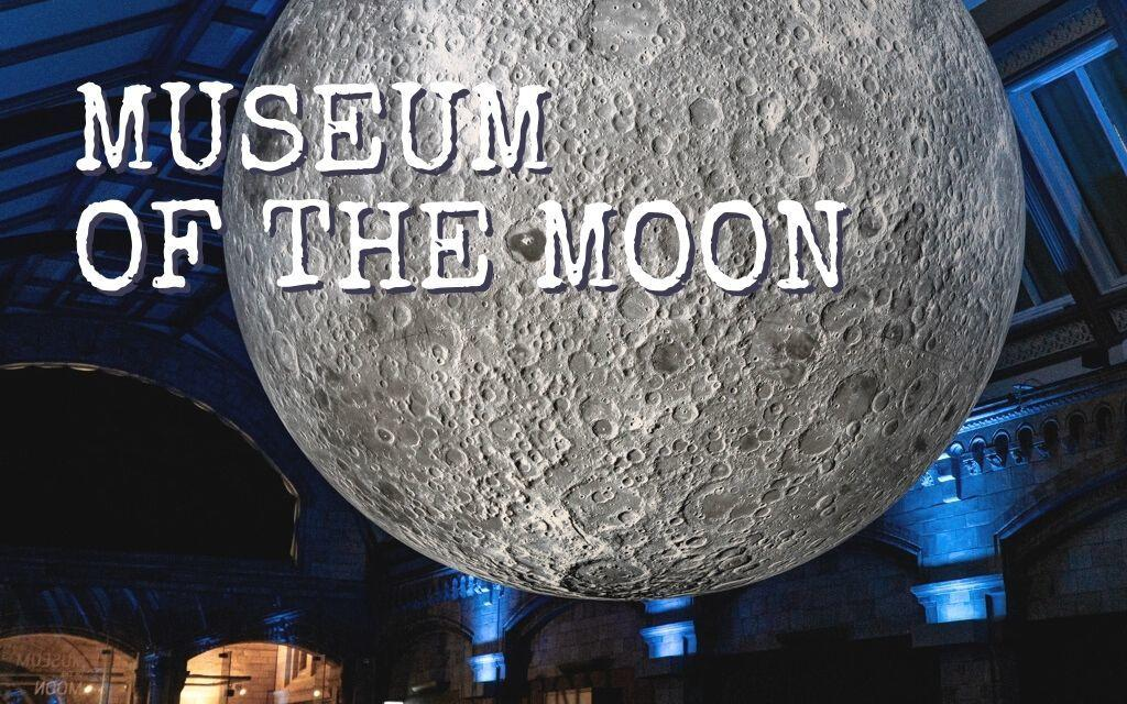 VISUAL REVIEW: MUSEUM OF THE MOON NATURAL HISTORY MUSEUM LONDON, UK