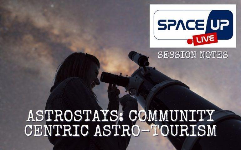 Astrostays Astro-tourism Supporting Remote Communities - #SPACEUPLIVE Notes || The Space Tester