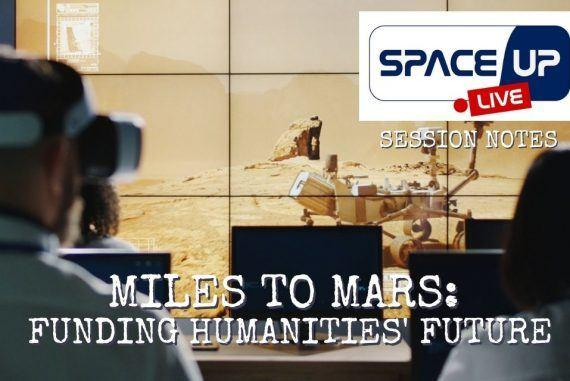 Miles To Mars: Funding Humanities' Future - #SPACEUPLIVE Notes || The Space Tester